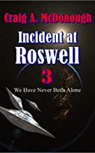 Incident at Roswell 3: We Have Never Been Alone (Alien Invasion series)