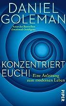 Konzentriert Euch!: Eine Anleitung zum modernen Leben (German Edition)