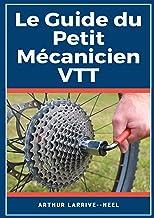 Le Guide du Petit Mécanicien VTT: livre entretien et réparation vélo/VTT (French Edition)