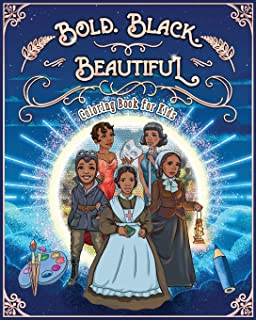Bold. Black. Beautiful: Exceptional Women in Black History. Motivational, Inspirational & Educational Coloring Book for Kids.