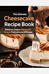 The Ultimate Cheesecake Recipe Book: Delicious, Creamy Cheesecake Recipes That Everyone Will Love! Kindle Edition