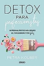 Detox para perfeccionistas: Un programa práctico para liberarse del perfeccionismo y vivir feliz (Crecimiento personal) (Spanish Edition)