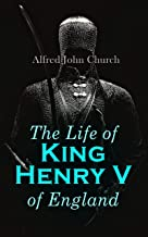 The Life of King Henry V of England: Biography of England's Greatest Warrior King (English Edition)