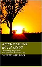 Appointment with Jesus: Discovering the journey into the Secret Place with God