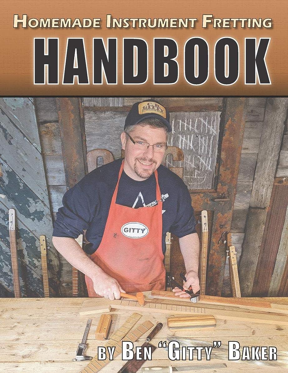 速記までにじみ出るHomemade Instrument Fretting Handbook: A Complete How-To Guide for Fretting Cigar Box Guitars & More