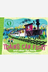Trains Can Float: and other fun facts Kindle Edition