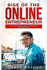 Rise of the Online Entrepreneur: Der Online Business Crashkurs für Anfänger - raus aus dem Hamsterrad, rein in die finanzielle Freiheit! (Online Geld verdienen durch passives Einkommen) Kindle Ausgabe