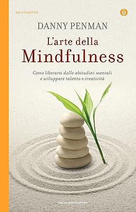 Larte della Mindfulness: Come liberarsi dalle abitudini mentali e sviluppare talento e creativita