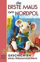 DIE ERSTE MAUS AM NORDPOL. Geschichten eines Mäusemädchens mit Erzählbildern. (Erstleser Mädchen Jungen). Abenteuergeschic...