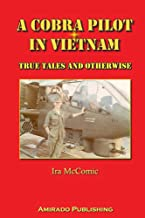 A Cobra Pilot in Vietnam: True Tales and Otherwise