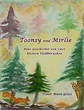 Toonsy und Mirlie: Eine Geschichte von zwei kleinen Eichhörnchen (German Edition)