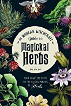 The Modern Witchcraft Guide to Magickal Herbs: Your Complete Guide to the Hidden Powers of Herbs PDF
