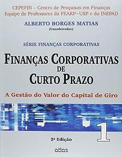 Finanças Corporativas De Curto Prazo: A Gestão Do Valor Do Capital De Giro - Vol.1: Volume 1