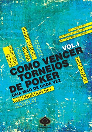 Como Vencer Torneios de Poker. Uma Mão de Cada Vez - Volume 1