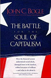 The Battle for the Soul of Capitalism: How the Financial System Undermined Social Ideals, Damaged Trust in the Markets, Ro...