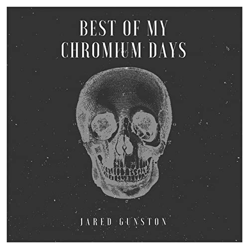 Best of My Chromium Days by Jared Gunston on Amazon Music - Amazon com