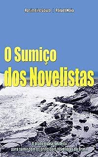 O Sumiço dos Novelistas: O plano quase perfeito para sumir com os principais novelistas do Brasil (Portuguese Edition)