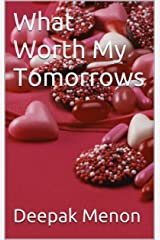 What Worth My Tomorrows Kindle Edition
