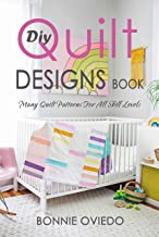 DIY Quilt Designs Book: Many Quilt Patterns For All Skill Levels (English Edition)