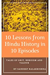 10 Lessons from Hindu History in 10 Episodes: Tales of Grit, Heroism and Valour Kindle Edition