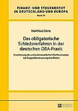 Das obligatorische Schiedsverfahren in der deutschen DBA-Praxis: Erweiterung des zwischenstaatlichen Rechtsschutzes bei Doppelbesteuerungskonflikten (Finanz- ... Deutschland und Europa 24) (German Edition)