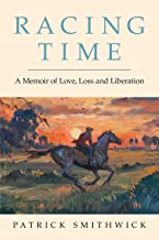 Racing Time: A Memoir of Love, Loss and Liberation