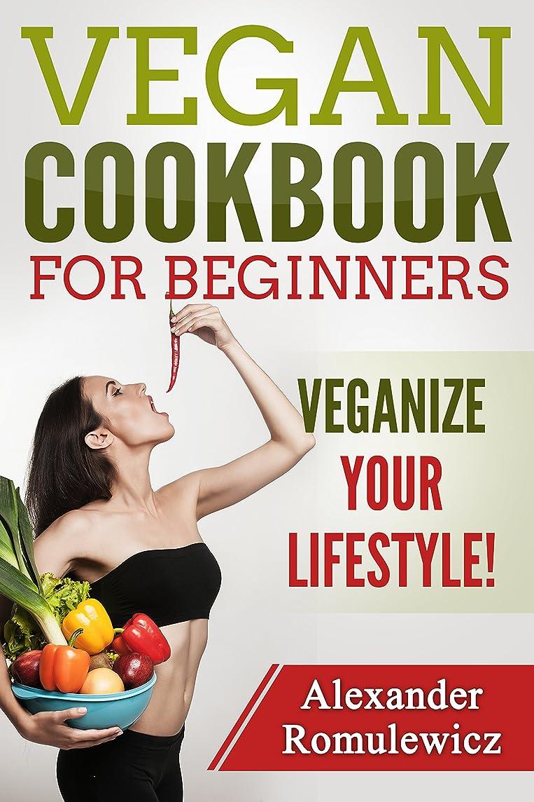 価値のない病気失望Vegan Cookbook for Beginners: Veganize Your Lifestyle!: Everything You Need to Finally Start That Diet*UPDATED* Guide and Cookbook Now With Over 100 Recipes! (English Edition)
