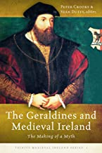 The Geraldines and Medieval Ireland: The Making of a Myth (Trinity Medieval Ireland Series)