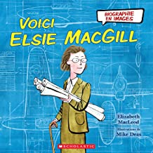 Biographie En Images: Voici Elsie Macgill (Biographies En Images) (French Edition)