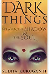 Dark Things Between the Shadow and the Soul: Indian urban fantasy Kindle Edition