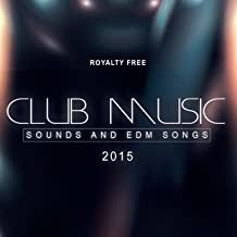 Royalty Free Club Music Sounds and EDM Songs 2015