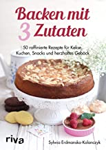 Backen mit 3 Zutaten: 50 raffinierte Rezepte für Kuchen, Kekse, Snacks und herzhaftes Gebäck (German Edition)