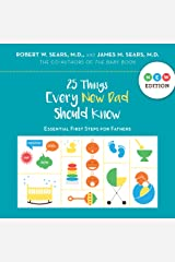 25 Things Every New Dad Should Know: Essential First Steps for Fathers Kindle Edition