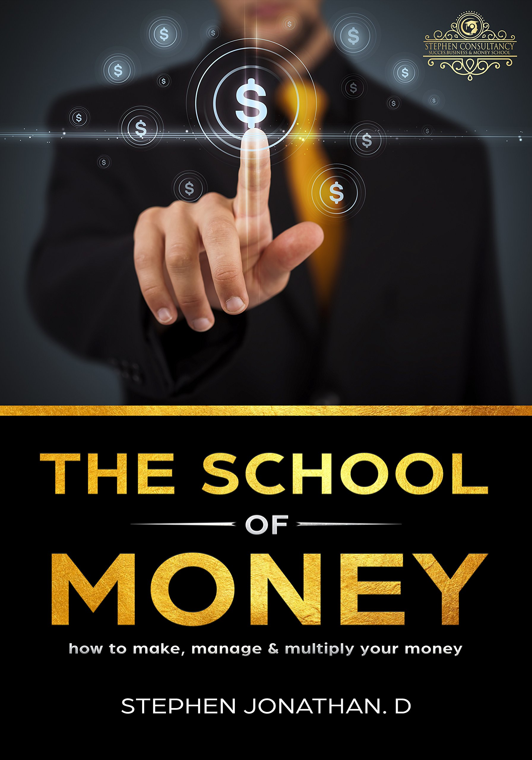 THE SCHOOL OF MONEY: HOW TO MAKE, MANAGE AND MULTIPLY YOUR MONEY (HOW TO MAKE EXTRA MONEY, LOVE IS NOT ENOUGH , PASSIVE INCOME, HOW TO BECOME A MILLIONAIRE, HOW TO MAKE $ 100 000, WORK FROM HOME)