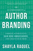 The 10 Commandments of Author Branding: Embrace Authenticity, Gain Book Ambassadors, and Create Your Tribe