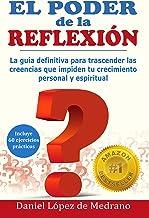 El poder de la Reflexion: La guía definitiva para trascender las creencias que impiden tu crecimiento personal y espiritua...