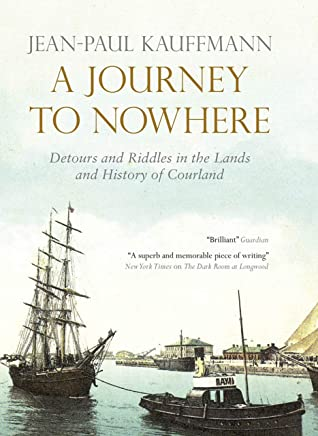A Journey to Nowhere: Among the Lands and History of Courland (English Edition)