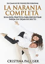La Naranja Completa: Cómo encontrar pareja sin dejar de ser tú. Guía práctica.