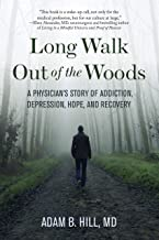 Long Walk Out of the Woods: A Physician's Addiction Recovery and Return to Mental Health