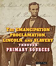 The Emancipation Proclamation, Lincoln, and Slavery Through Primary Sources (Civil War Through Primary Sources)