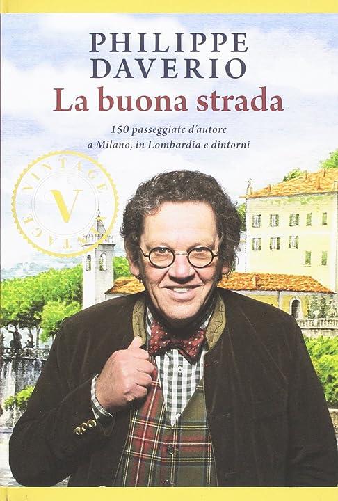 philippe daverio  - la buona strada. 150 passeggiate d`autore a milano, in lombardia e dintorni- mondadori 978-8891813626