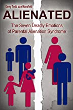 ALIENATED : The Seven Deadly Emotions of Parental Alienation Syndrome