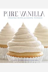 Pure Vanilla: Irresistible Recipes and Essential Techniques Kindle Edition