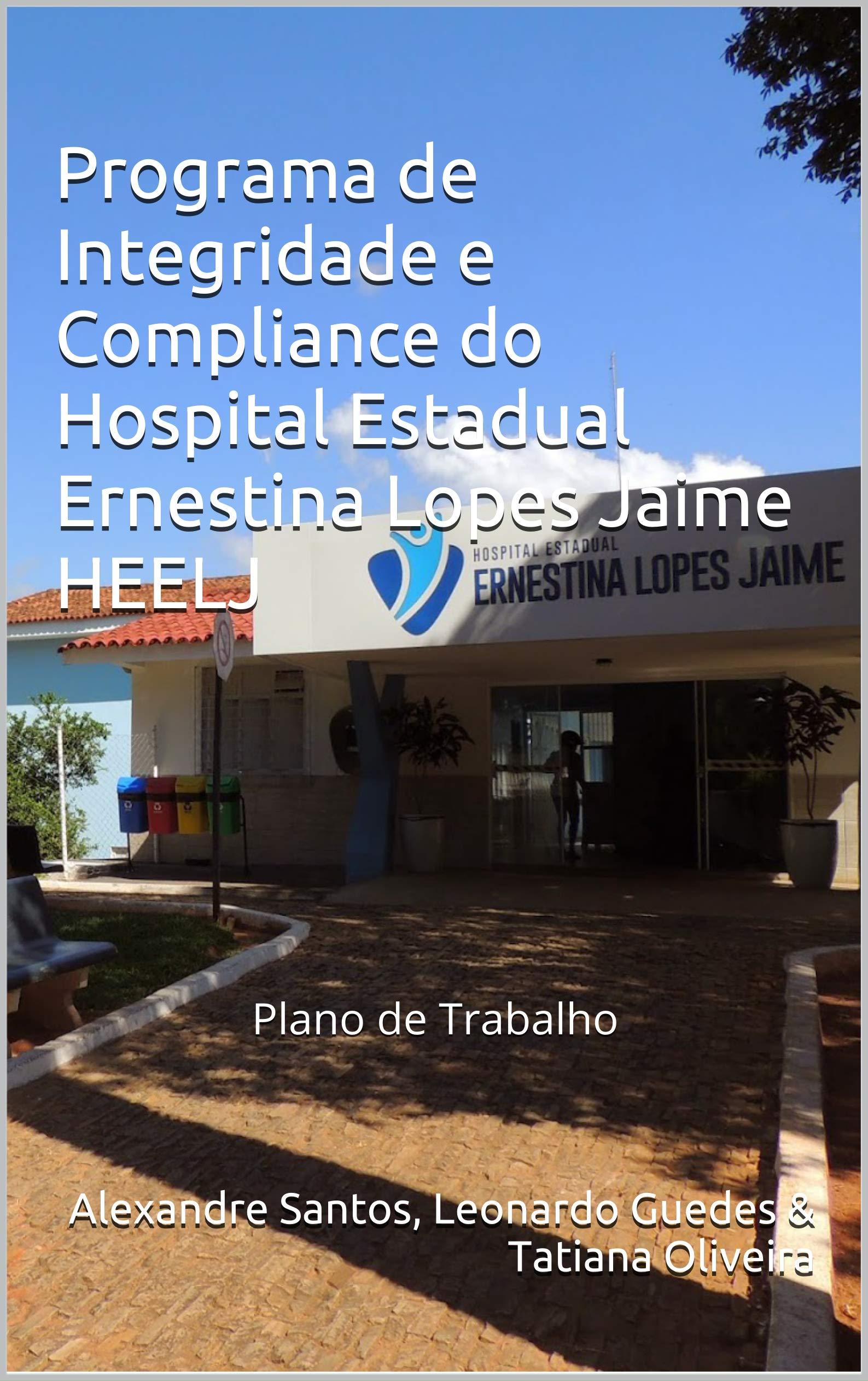 Programa de Integridade e Compliance do Hospital Estadual Ernestina Lopes Jaime HEELJ: Plano de Trabalho (Portuguese Edition)