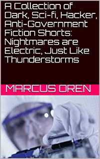 A Collection of Dark, Sci-fi, Hacker, Anti-Government Fiction Shorts: Nightmares are Electric, Just Like Thunderstorms
