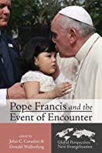Pope Francis and the Event of Encounter (Global Perspectives on the New Evangelization Book 1) (English Edition)