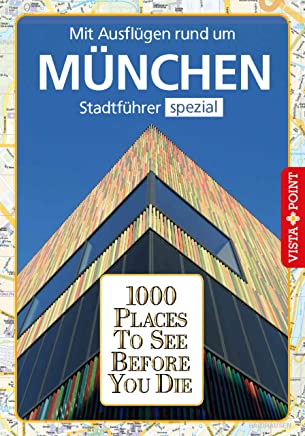 1000 Places To See Before You Die - Stadtführer München (German Edition)