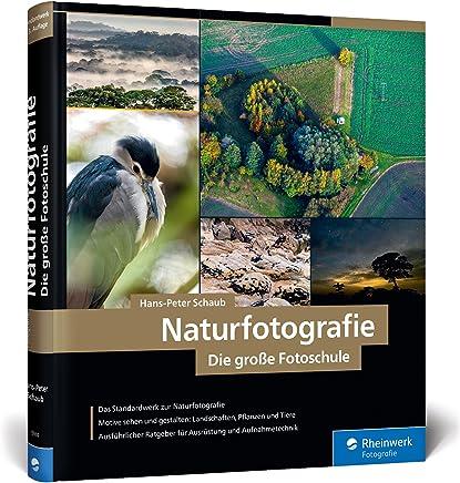 Naturfotografie: Die große Fotoschule - Natur, Landschaft, Makro und Tiere spektakulär in Szene setzen
