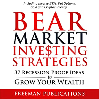 Bear Market Investing Strategies: 37 Recession-Proof Ideas to Grow Your Wealth - Including Inverse ETFs, Put Options, Gold...