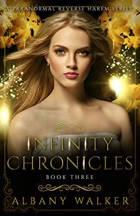 Infinity Chronicles Book Three: A Paranormal Reverse Harem Series
